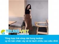Tổng hợp link shop dat hang taobao uy tín bán chân váy xẻ tà hách chiều cao siêu đỉnh