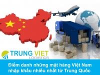 Điểm danh những mặt hàng Việt Nam nhập khẩu nhiều nhất từ Trung Quốc