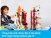 Tổng hợp link shop lấy sỉ bộ ghép hình lego hàng taobao giá rẻ