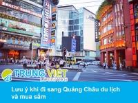 Lưu ý khi đi sang Quảng Châu du lịch và mua sắm